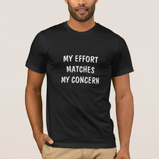 My Effort Matches My Concern T-Shirt