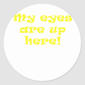 My Eyes are Up Here Classic Round Sticker