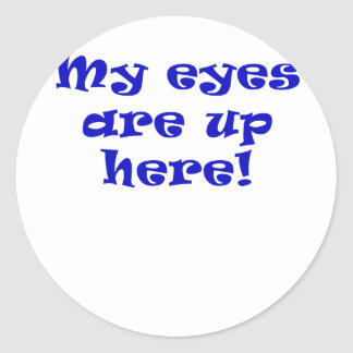 My Eyes are Up Here Round Sticker