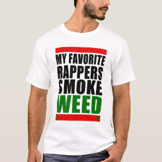 MY FAVORITE RAPPERS SMOKE WEED T-Shirt