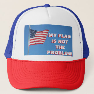 My Flag Is Not The Problem! American Flag Trucker Hat