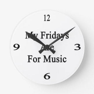 My Fridays Are For Music Round Clock