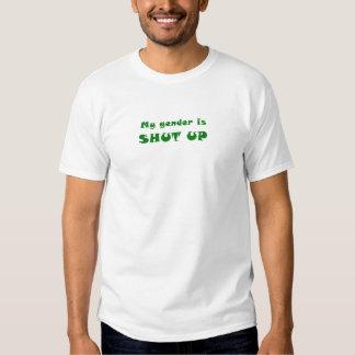 My Gender is Shut Up Shirts