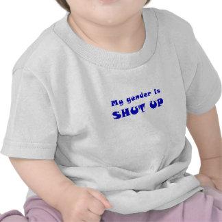 My Gender is Shut Up Tee Shirts