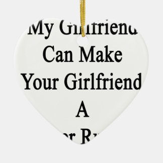 My Girlfriend Can Make Your Girlfriend A Better Ru Christmas Ornament