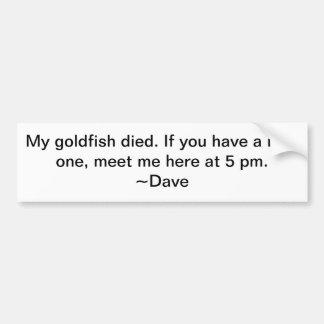 My Goldfish Died Bumper Sticker