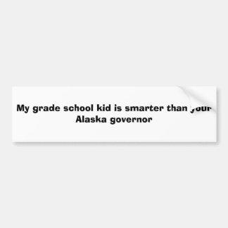 My grade school kid is smarter than your AK gov Bumper Sticker