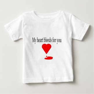 My heart bleeds for you apparel baby T-Shirt