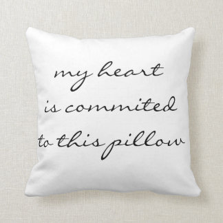 my heart is commited to this pillow, pillow