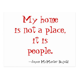 My home is not a place,it is people.           ... postcard