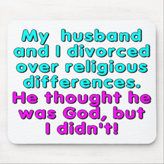My husband and I divorced over religious... Mouse Pad
