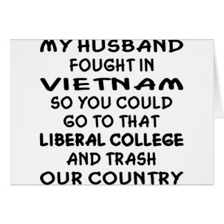 My Husband Fought In Vietnam For Your Liberal Card