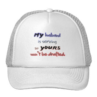 My husband is serving so yours won't be drafted! cap