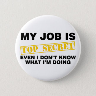 My Job Is Top Secret 6 Cm Round Badge