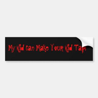 My Kid Can Make Your Kid Tap Bumper Sticker