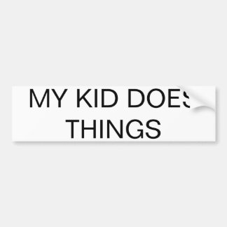MY KID DOES THINGS All-Purpose Bumper Sticker