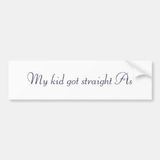 My kid got straight As Bumper Sticker
