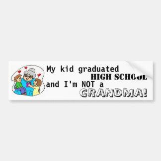 My kid graduated high school and I m not a grandma Bumper Sticker