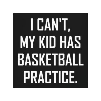 My Kid Has Basketball Practice Funny Canvas Print