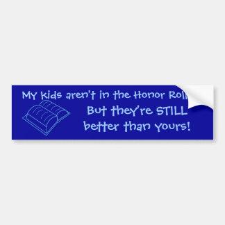 My kids aren't in the Honor Roll...... Bumper Sticker