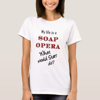 My Life is a Soap Opera Starr T-shirt