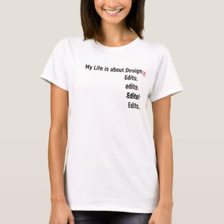 My Life is about Design. T-Shirt