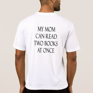 My Mom Can Read Two Books At Once T Shirts