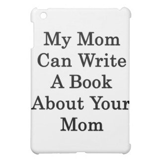 My Mom Can Write A Book About Your Mom iPad Mini Cases