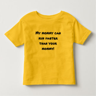My mommy can run faster than your mommy! toddler T-Shirt