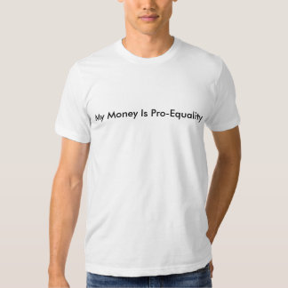 My Money Is Pro-Equality Shirts
