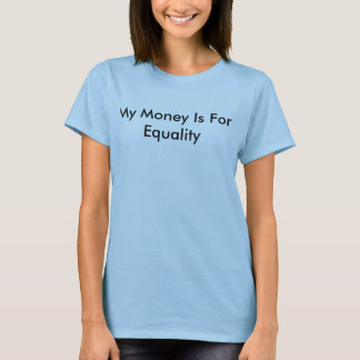 My Money is Pro-Equality T-Shirt