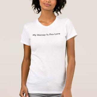 My Money is Pro-Love T-Shirt