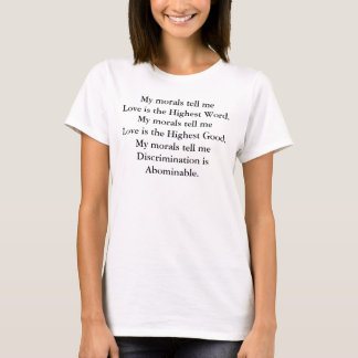 My morals tell me Love is the Highest Word. T-Shirt