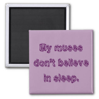 My muses don't believe in sleep. square magnet
