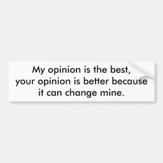 My opinion is the best, your opinion is better ... car bumper sticker