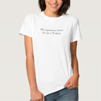 My opinions won't fit on a T-shirt