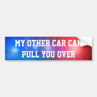 My Other Car Can Pull You Over Bumper Sticker