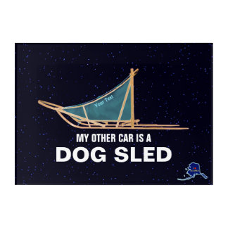 My Other Car Is A Dog Sled Acrylic Wall Art