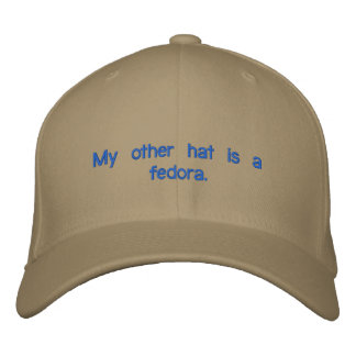 My other hat is a fedora. embroidered baseball cap