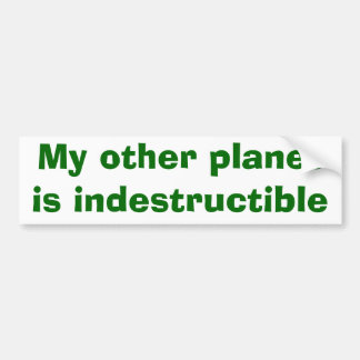 My other planet is indestructible bumper sticker