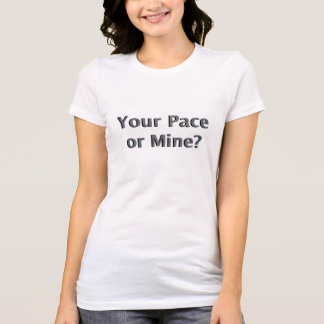 My Pace or Mine? Shirt