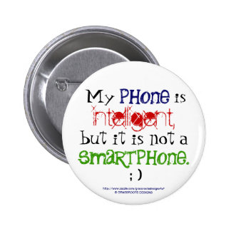 My Phone is Intelligent, but is not Smartphone ; ) Pinback Button