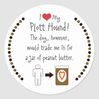 My Plott Hound Loves Peanut Butter Round Sticker