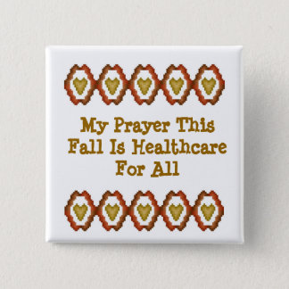 My Prayer This Fall Is Healthcare For All 15 Cm Square Badge