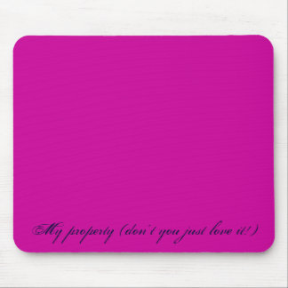 My property (don't you just love it!) mouse pad