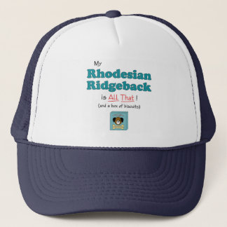 My Rhodesian Ridgeback is All That! Trucker Hat
