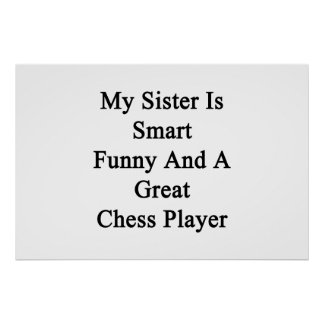 My Sister Is Smart Funny And A Great Chess Player. Poster