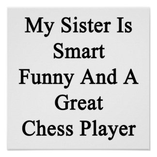My Sister Is Smart Funny And A Great Chess Player. Print