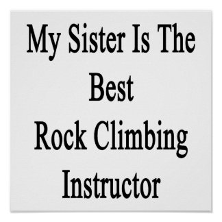 My Sister Is The Best Rock Climbing Instructor Print