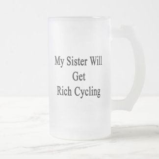 My Sister Will Get Rich Cycling 16 Oz Frosted Glass Beer Mug